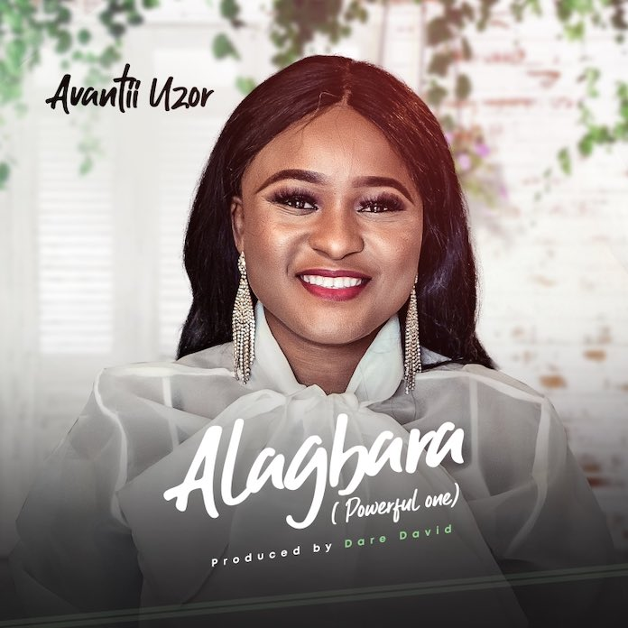 Download: Alagbara - Avantii Uzor | Gospel Songs Mp3