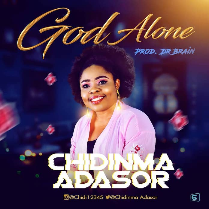 God Alone - Chidinma Adasor | Download Gospel Mp3