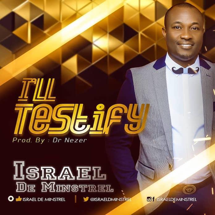 I'll Testify - Israel De Minstrel