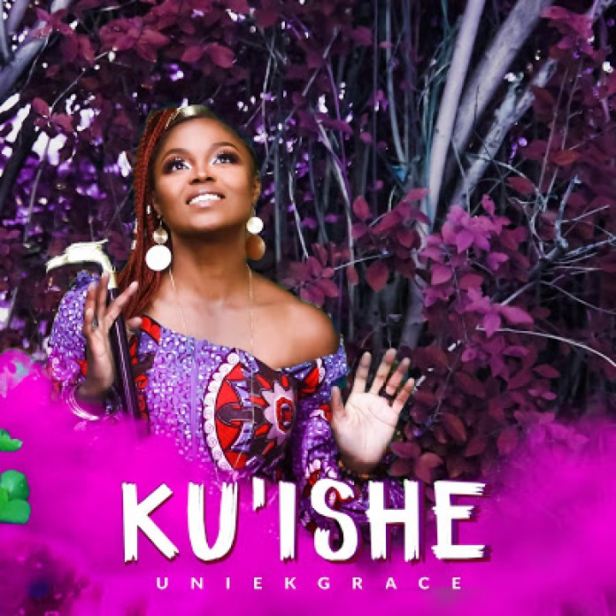 Ku Ishe - UniekGrace | Download Gospel Mp3