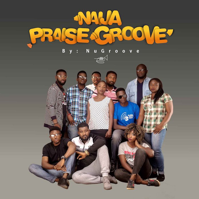 Naija Praise Groove - NuGroove | Nigerian Praise Songs