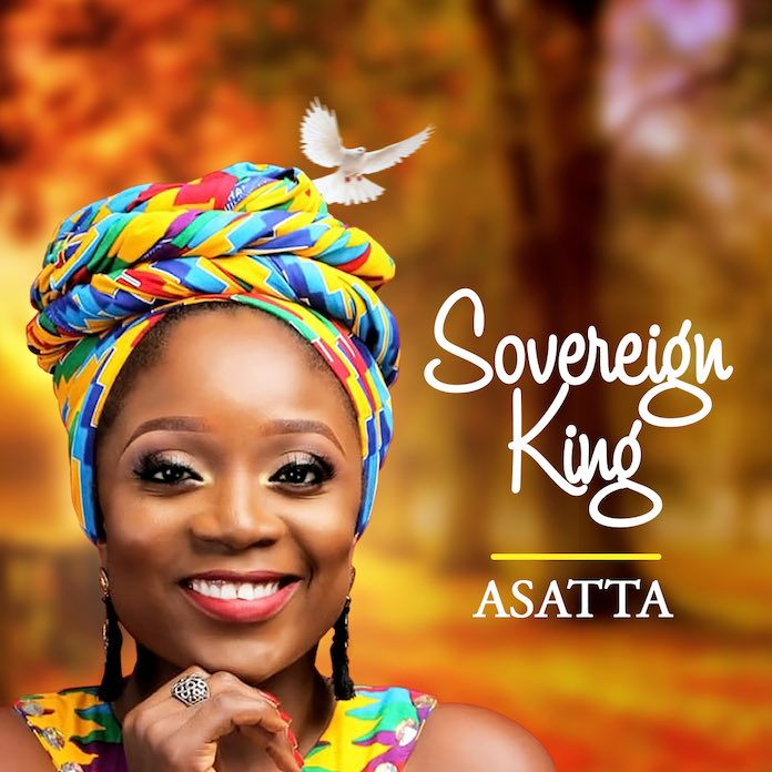 Sovereign King - Asatta | Download Gospel Mp3