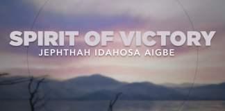 Download: Spirit of Victory - Jephthah Idahosa Aigbe | Gospel Mp3 Songs