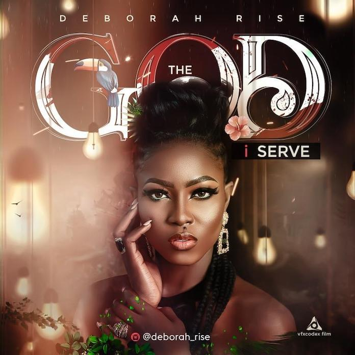 The God I Serve - Deborah Rise