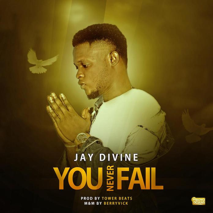 You Never Fail - Jay Divine | Gospel Mp3
