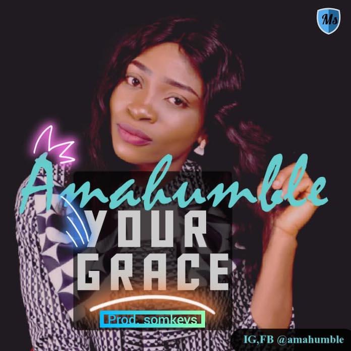Your Grace - Amahumble