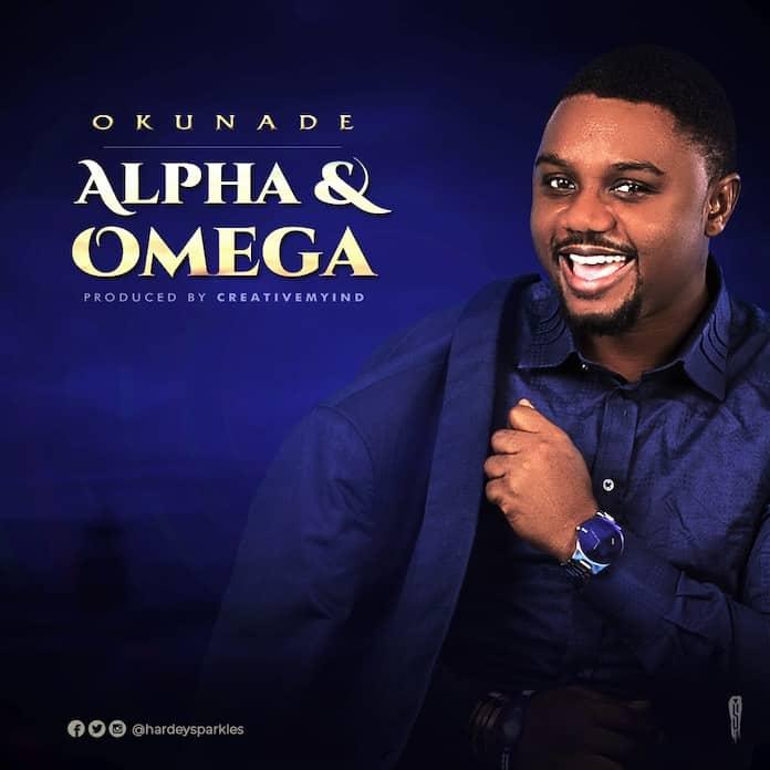 Download: Alpha & Omega - Okunade | Gospel Songs Mp3