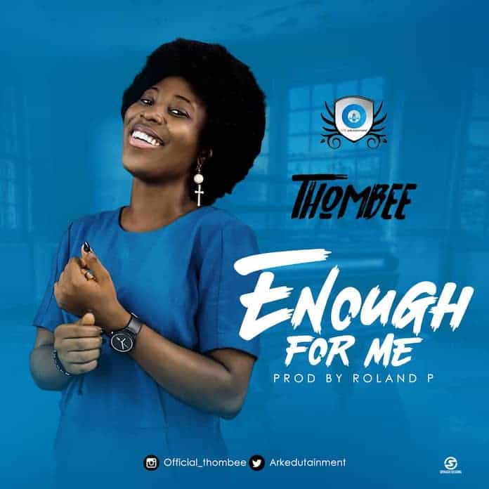 Download: Enough For Me - ThomBee | Gospel Songs Mp3