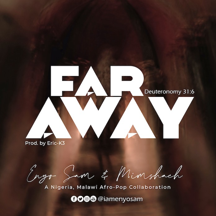 Download: Far Away - Enyo Sam Feat. Mimshach | Gospel Songs Mp3