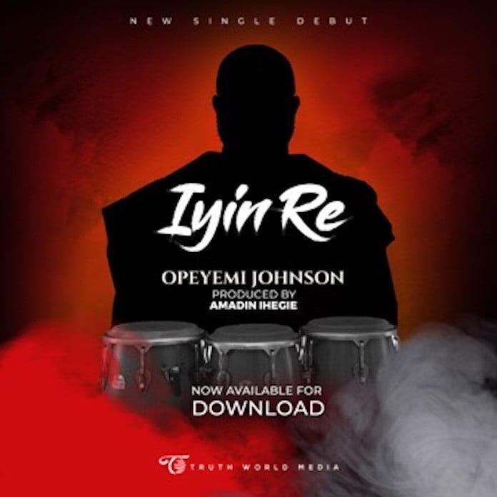 Download: Iyin Re - Opeyemi Johnson | Nigerian Gospel Songs Mp3