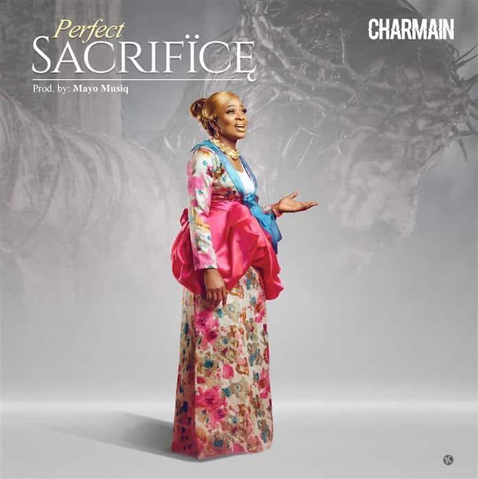 Download: Perfect Sacrifice - Charmain | Gospel Songs Mp3