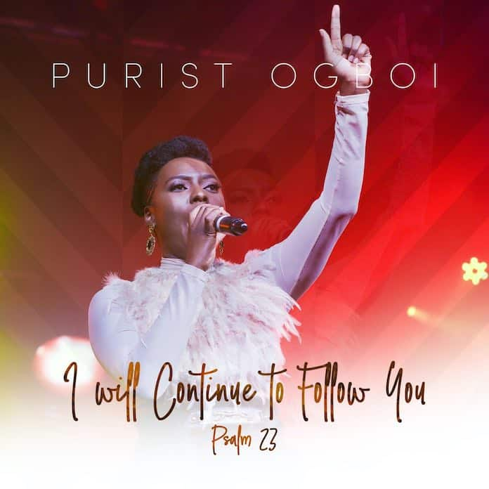 Download: Psalm 23 (I Will Continue To Follow You) - Purist Ogboi | Gospel Songs Mp3