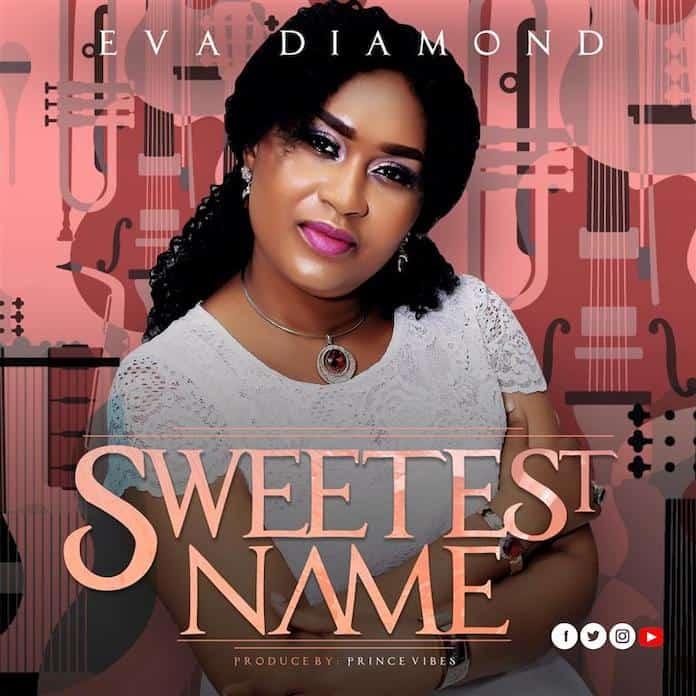 Download: Sweetest Name - Eva Diamond | Gospel Songs Mp3