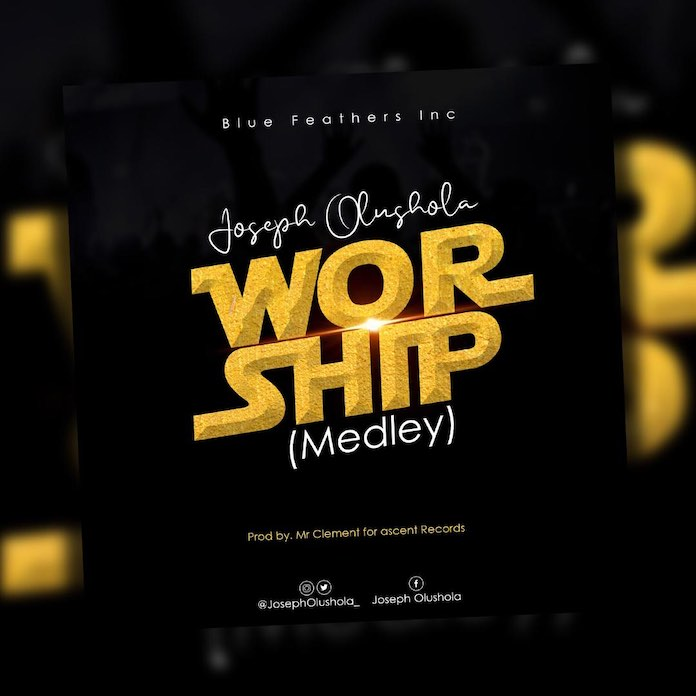 Download: Worship Medley - Joseph Olusola | Gospel Songs Mp3