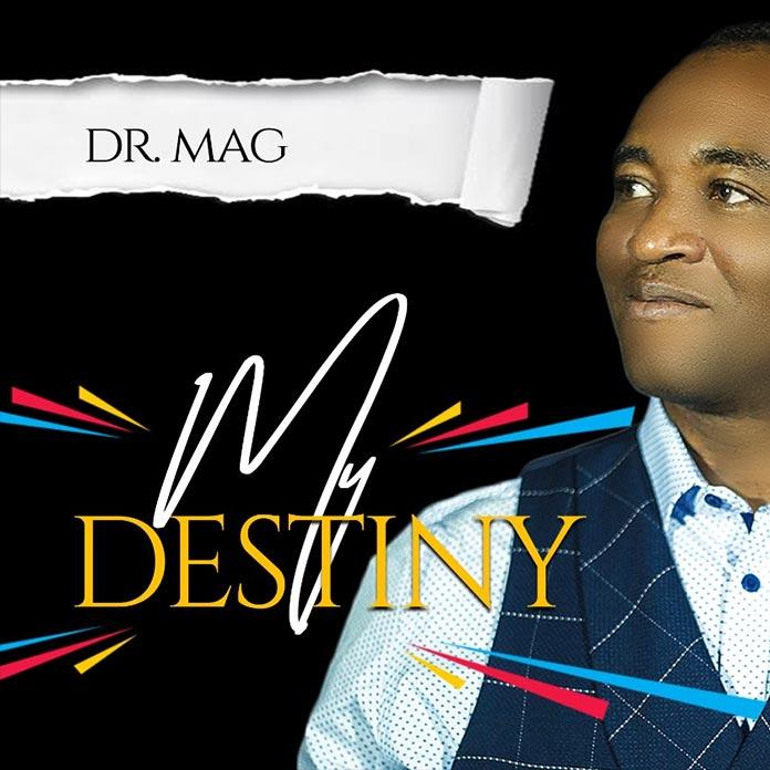 Download Album: My Destiny - Dr Mag | Gospel Songs Mp3
