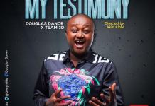 Official Video: My Testimony - Douglas Danor & Team D3