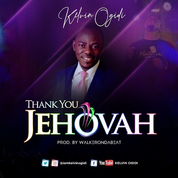 Download: Thank You Jehovah - Kelvin Ogidi | Gospel Songs 2020
