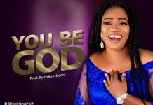 Download: You Be God - Nonso Faith | Gospel Songs Mp3