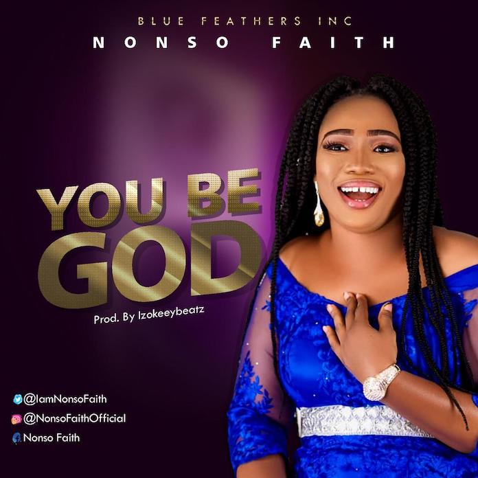 Download: You Be God - Nonso Faith   Gospel Songs Mp3