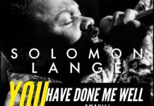 Download: You Have Done Me Well - Solomon Lange | Gospel Songs Mp3