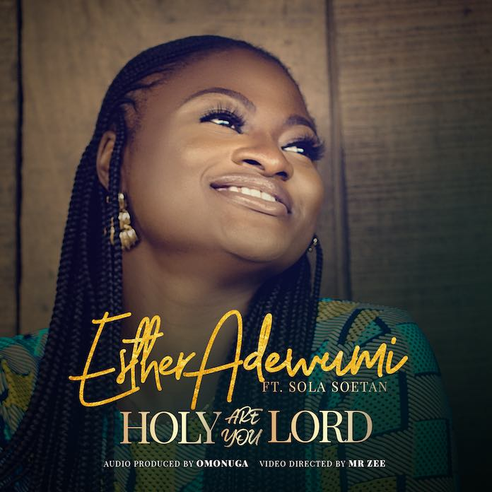 Download Video + Mp3: Holy Are You Lord - Esther Adewumi feat. Sola Soetan | Gospel Songs 2020
