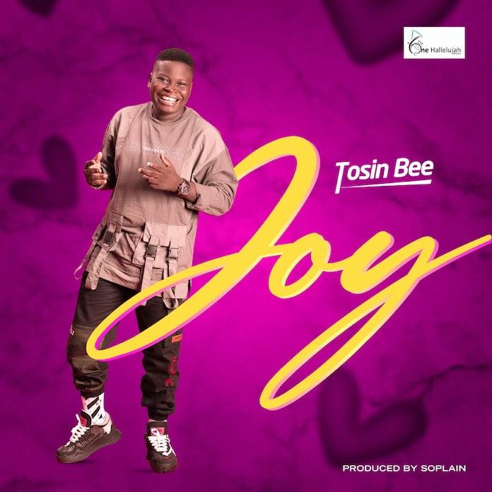 Download: Joy - Tosin Bee | Gospel Songs Mp3 2020