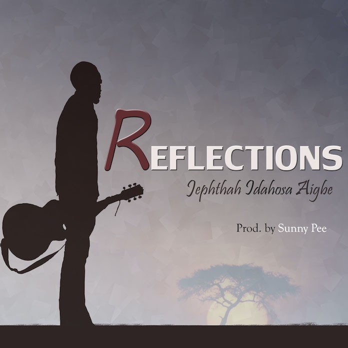 Download Mp3 + Lyrics: Reflections - Jephthah Idahosa Aigbe | Gospel Songs 2020
