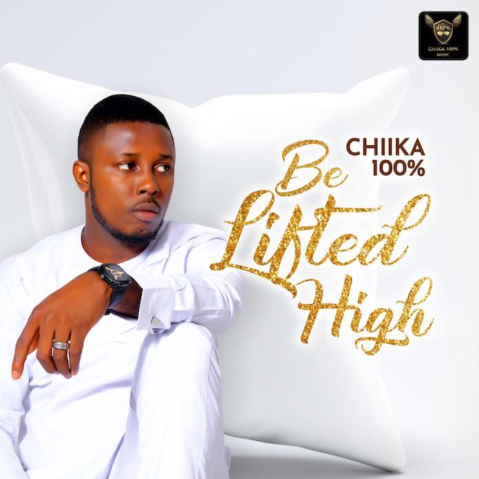 Download Video + Lyrics: Be Lifted High - Chiika 100 Percent | Gospel Songs Mp3