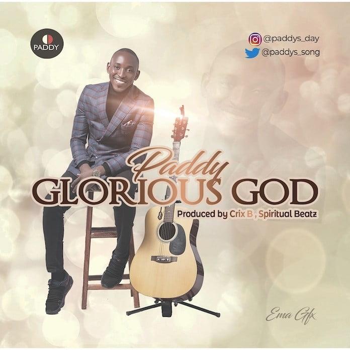 Download Lyrics: Glorious God - Paddy | Gospel Songs Mp3 Music