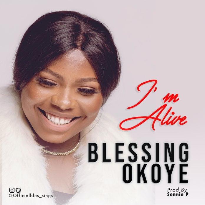 Download: I'm Alive - Blessing Okoye | Gospel Songs Mp3 Music