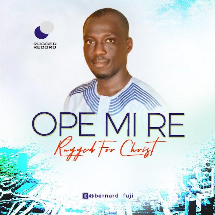 Download Fuji Music: Ope Mi Re - Rugged For Christ aka Oyeyisola Bernard | Yoruba Gospel Music Mp3 Songs