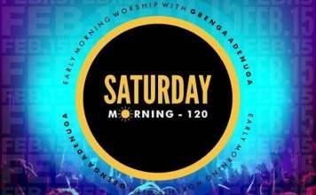 Saturday Morning - 120 Early Morning Worship - Gbenga Adenuga