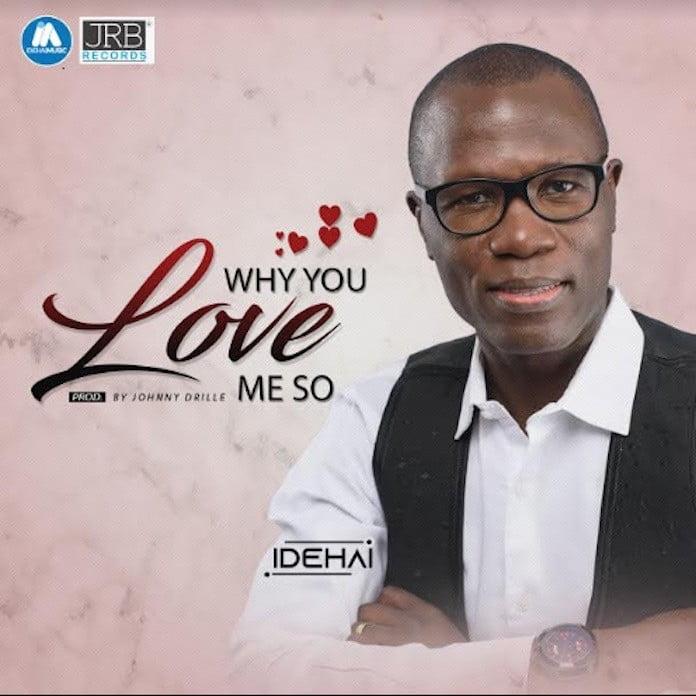 Download Lyrics: Why You Love Me So - Idehai | Gospel Songs Mp3 Music