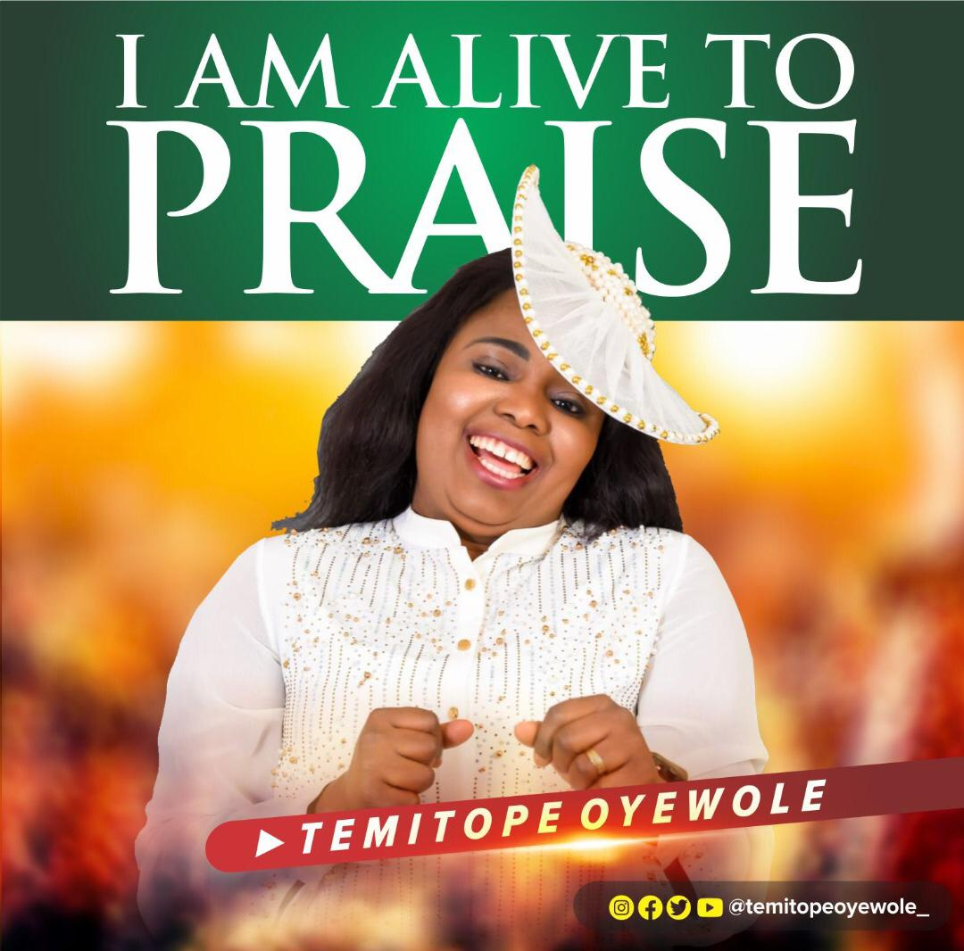Download Lyrics: I Am Alive To Praise - Temitope Oyewole | Gospel Songs Mp3 Music