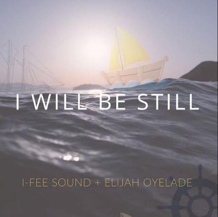 I-Fee Sound - I Will Be Still Feat. Elijah Oyelade
