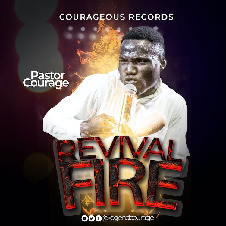 [Music + Lyrics] Pastor Courage - Revival Fire