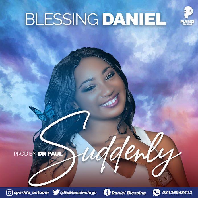 [Gospel Songs Mp3 + Lyrics] Blessing Daniel - Suddenly