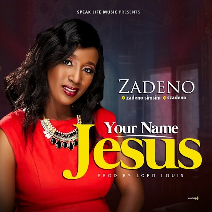[Music + Lyrics] Your Name Jesus - Zadeno Simsim