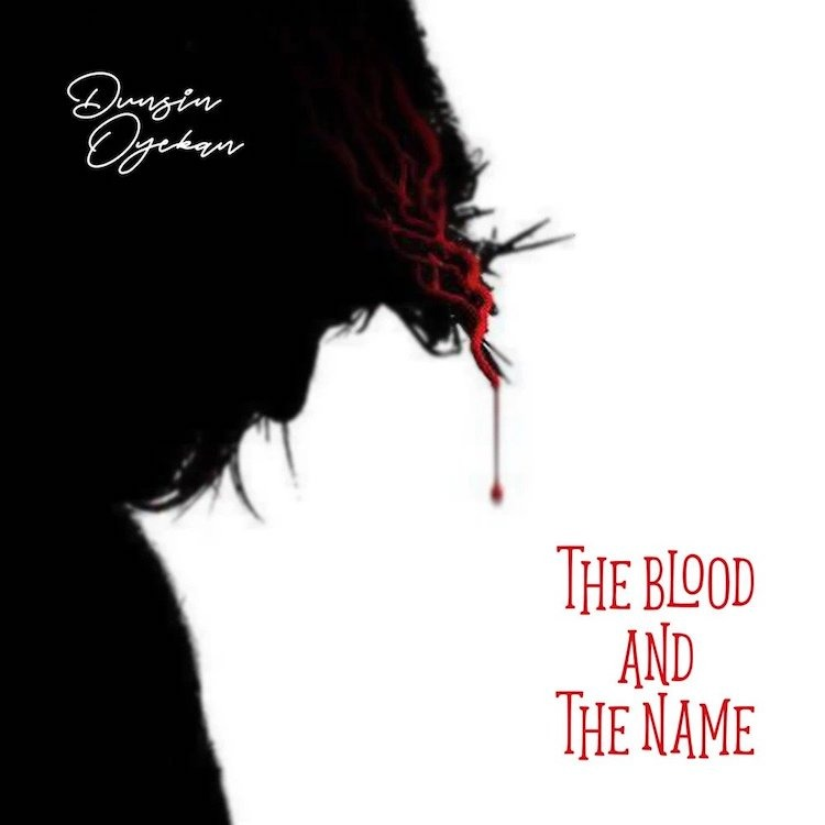 The Blood And The Name - Dunsin Oyekan