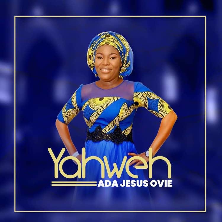 Yahweh - Ada Jesus Ovie