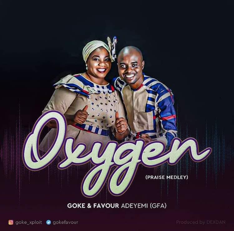 Oxygen (Praise Medley) – Goke & Favour Adeyemi (GFA)