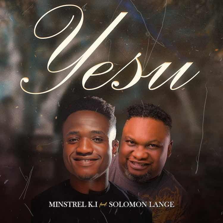 Yesu - Minstrel K I ft. Solomon Lange
