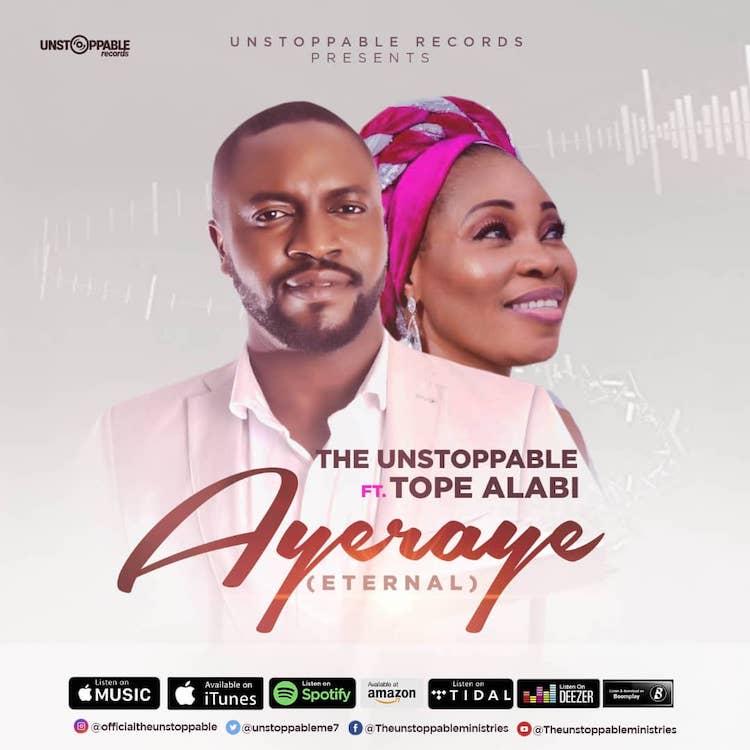 Ayeraye - The Unstoppable ft. Tope Alabi