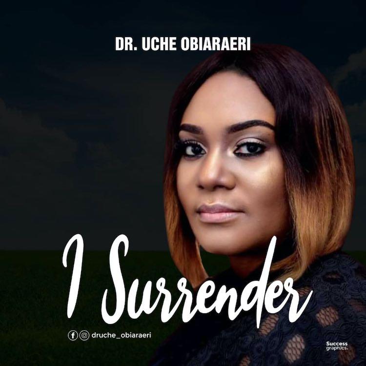 I Surrender - Dr Uche Obiaraeri
