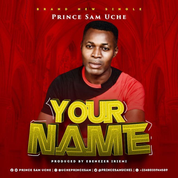Your Name - Prince Sam Uche