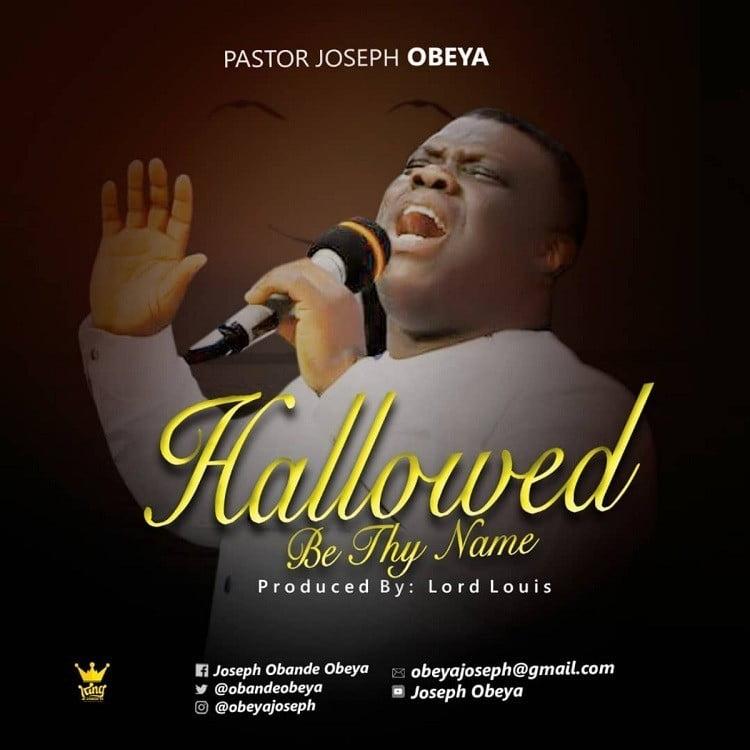 Hallowed Be Thy Name - Pastor Joseph Obeya