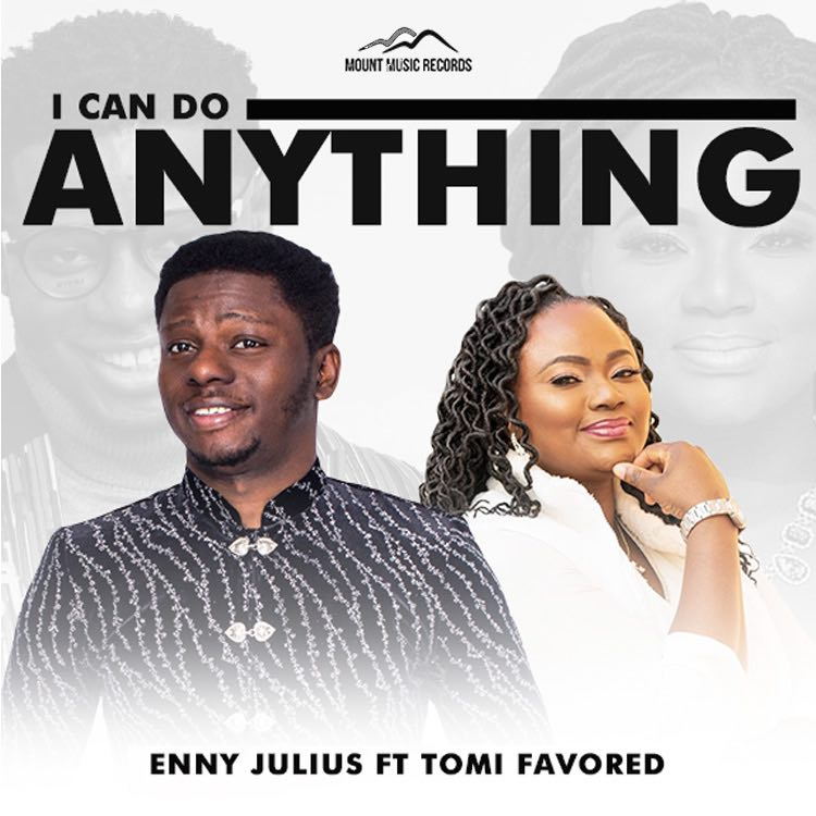 I Can Do Anything - Enny Julius ft. Tomi Favored