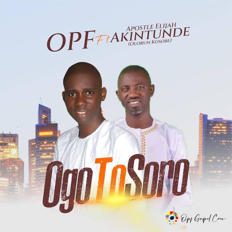 Ogo To Soro - OPF ft. Apostle Elijah Akintunde