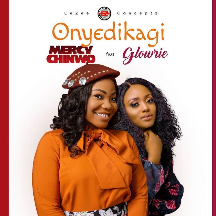 Onyedikagi - Mercy Chinwo ft. Glowrie
