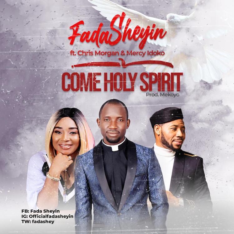 Come Holy Spirit - Fada Sheyin ft. Chris Morgan & Mercy Idoko